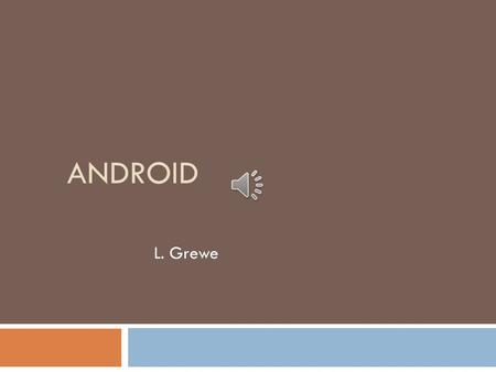 ANDROID L. Grewe Components  Java Standard Development Kit (JDK) (download)  (latest version)   AndroidStudio.