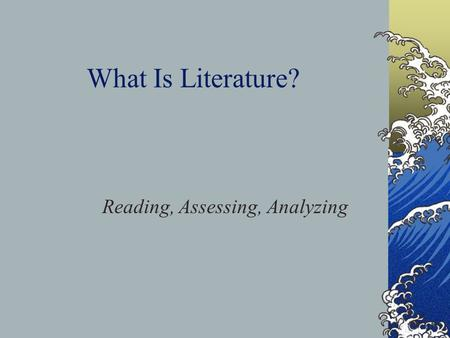 What Is Literature? Reading, Assessing, Analyzing.