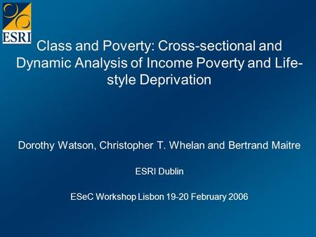 Class and Poverty: Cross-sectional and Dynamic Analysis of Income Poverty and Life- style Deprivation Dorothy Watson, Christopher T. Whelan and Bertrand.