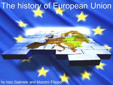 The history of European Union by Izzo Gabriele and Mazzini Filippo.