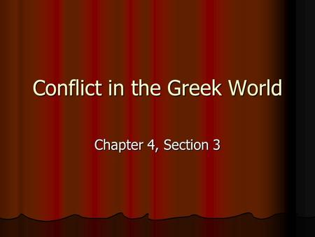 Conflict in the Greek World Chapter 4, Section 3.