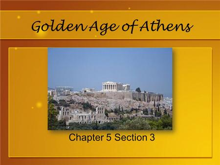 Golden Age of Athens Chapter 5 Section 3. How did Pericles create Athens' Golden Age? Goal #1: Strengthen Athenian democracy Goal #2: Strengthen Athenian.