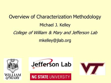 Overview of Characterization Methodology Michael J. Kelley College of William & Mary and Jefferson Lab