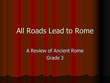 All Roads Lead to Rome A Review of Ancient Rome Grade 3.