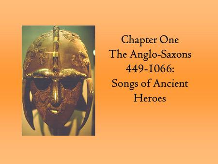 Chapter One The Anglo-Saxons 449-1066: Songs of Ancient Heroes.