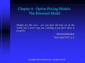Copyright © 2001 by Harcourt, Inc. All rights reserved.1 Chapter 4: Option Pricing Models: The Binomial Model Models are like cars: you can have the best.