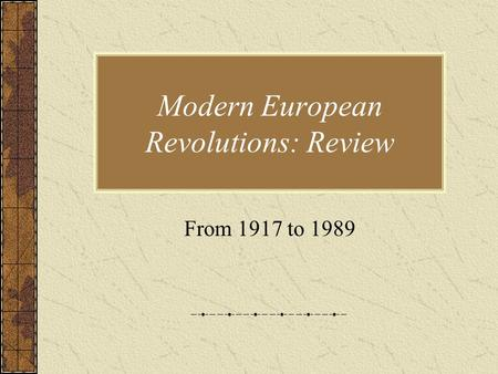 Modern European Revolutions: Review From 1917 to 1989.