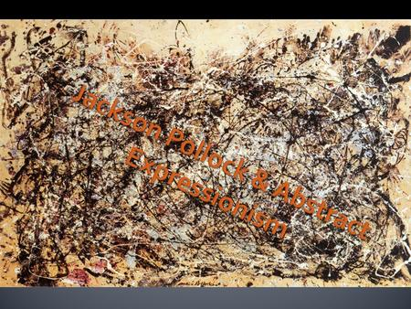 Jackson Pollock : January 28, 1912 – August 11, 1956 Born in Cody, Wyoming, United States.