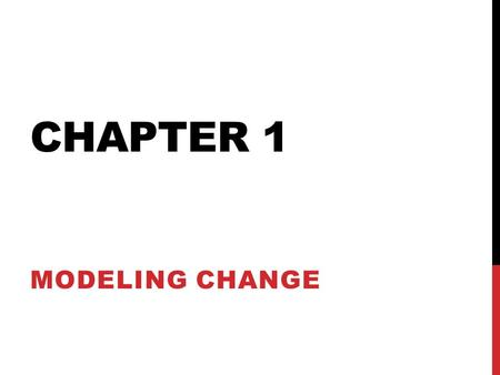 CHAPTER 1 MODELING CHANGE. Mathematical Models Mathematical construct designed to study a particular real- world system or behavior of interest.