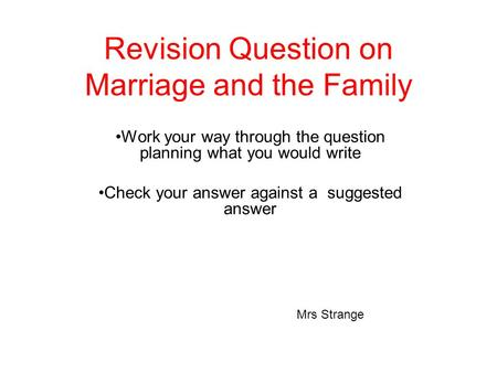 Revision Question on Marriage and the Family Work your way through the question planning what you would write Check your answer against a suggested answer.