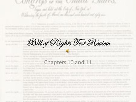 Bill of Rights Test Review Chapters 10 and 11. The person most responsible in writing the Bill of Rights…