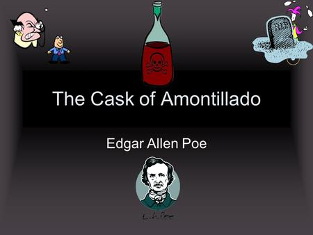 "The Cask of Amontillado Edgar Allen Poe Crazy Montressor Acts friendly toward Fortunato, continues to ""smile in his face"" (174). Cold and calculating."
