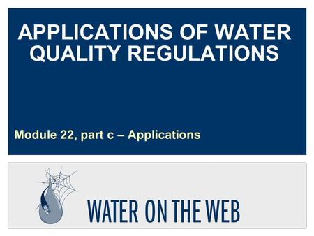 APPLICATIONS OF WATER QUALITY REGULATIONS Module 22, part c – Applications.