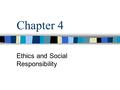 Chapter 4 Ethics and Social Responsibility. MGMT 321 – Chapter 4 Ethics The inner-guiding moral principles, values, and beliefs that people use to decide.