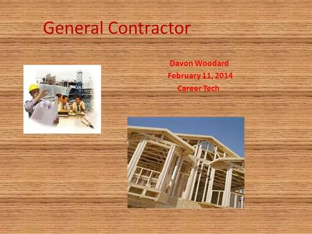 General Contractor Davon Woodard February 11, 2014 Career Tech.