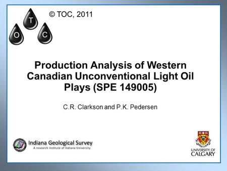 Production Analysis of Western Canadian Unconventional Light Oil Plays (SPE 149005) C.R. Clarkson and P.K. Pedersen T O C © TOC, 2011.