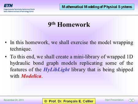 Start Presentation November 24, 2011 9 th Homework In this homework, we shall exercise the model wrapping technique. To this end, we shall create a mini-library.