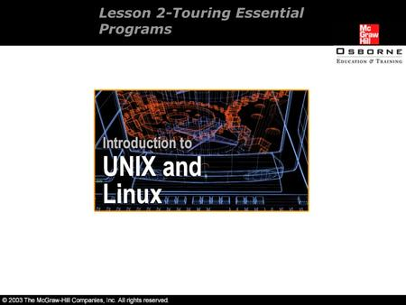 Lesson 2-Touring Essential Programs. Overview Development of UNIX and Linux. Commands to execute utilities. Communicating instructions to the shell. Navigating.