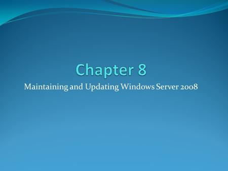 Maintaining and Updating Windows Server 2008. Monitoring Windows Server It is important to monitor your Server system to make sure it is running smoothly.