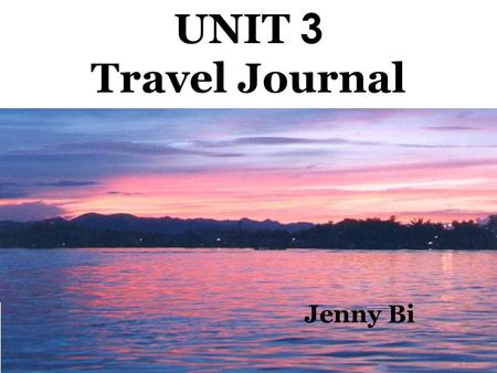 UNIT 3 Travel Journal Jenny Bi. Journey down the Mekong.