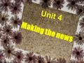Unit 4 Making the news Where do we get the news? Lead – in Media!