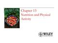Chapter 13 Nutrition and Physical Activity. Copyright 2010, John Wiley & Sons, Inc. Exercise, Health and Fitness Fitness is defined as the ability to.
