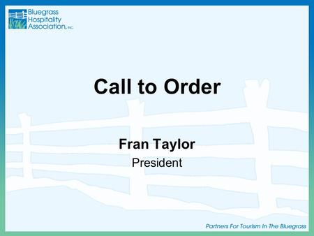 Call to Order Fran Taylor President. Introductions.