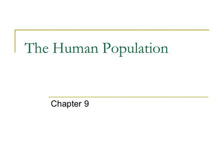 The Human Population Chapter 9. 9-1: Studying Human Populations Demography – the study of the characteristics of populations, especially human populations.