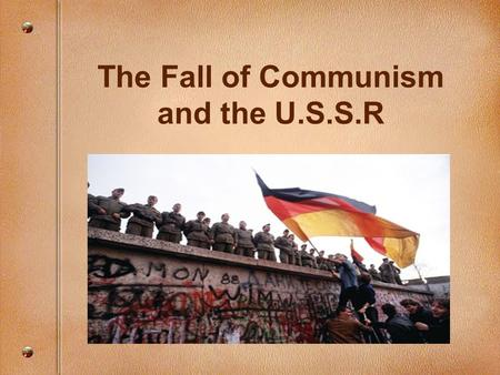 The Fall of Communism and the U.S.S.R. Eastern Bloc Union of Soviet Socialist Republics 15 Republics: Armenia, Azerbaijan, Belarus, Estonia, Georgia,