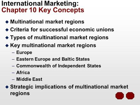 International Marketing: Chapter 10 Key Concepts u Multinational market regions u Criteria for successful economic unions u Types of multinational market.