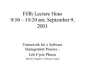 Fifth Lecture Hour 9:30 – 10:20 am, September 9, 2001 Framework for a Software Management Process – Life Cycle Phases (Part II, Chapter 5 of Royce' book)