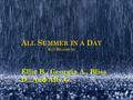 A LL S UMMER IN A D AY R AY B RADBURY Ellie B., Georgia A., Bliss D., And Ally G.