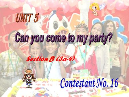 Section B (3a-4). Central topic Can you come to my party? invitation and response obligation.
