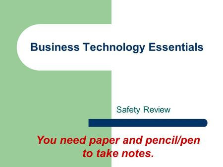Business Technology Essentials Safety Review You need paper and pencil/pen to take notes.