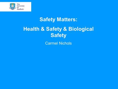 Safety Matters: Health & Safety & Biological Safety Carmel Nichols.
