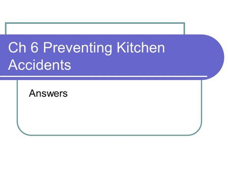 Ch 6 Preventing Kitchen Accidents Answers. 1)Types of Kitchen Equipment Major Appliances – fridge, oven Small Appliances – blender, toaster Utensils –