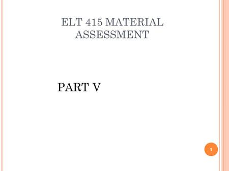 ELT 415 MATERIAL ASSESSMENT PART V 1. COURSE DESIGN FOR BUSINESS ENGLISH 1. Course objective: based on learners ' language level, target learners, and.