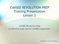 CAHSEE REVOLUTION PREP Training Presentation Lesson 3 CAHSEE Revolution Prep An effective study tool for CAHSEE preparation. Instructor: Lori Cummings.