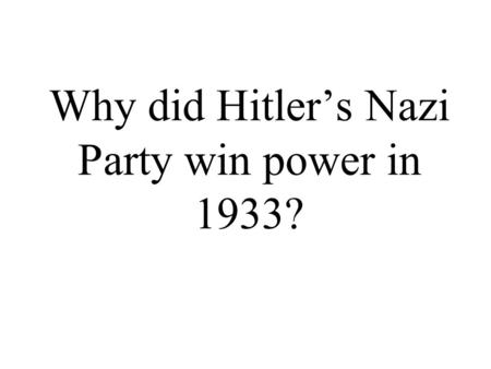 Why did Hitler's Nazi Party win power in 1933?. Germany 1928 Election time! How will the Nazis do?