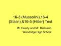 16-3 (Mussolini),16-4 (Stalin),&16-5 (Hitler) Test Mr. Hearty and Mr. Bellisario Woodridge High School.