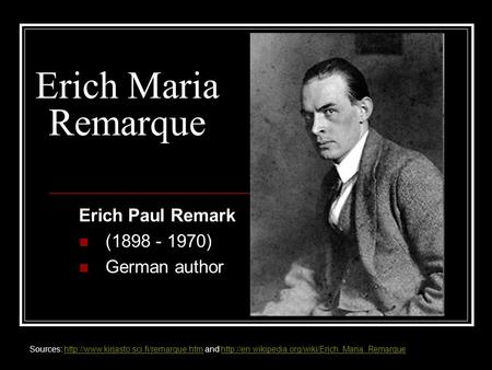 Erich Maria Remarque Erich Paul Remark (1898 - 1970) German author Sources:  and
