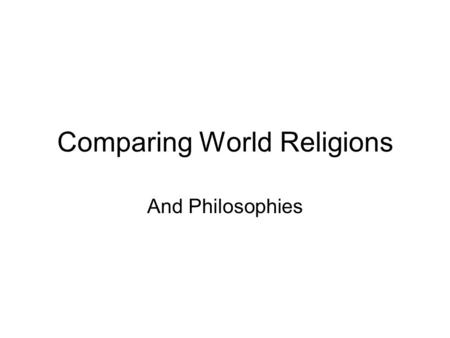 Comparing World Religions And Philosophies. Q: Define the terms religion and philosophy. How are they similar? How are they Different?