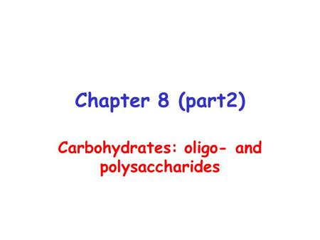 Chapter 8 (part2) Carbohydrates: oligo- and polysaccharides.