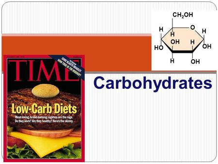 OH H H HO CH 2 OH H H H OH O Carbohydrates Carbohydrates are composed of C, H, O carbo - hydr - ate CH 2 O (CH 2 O) x C 6 H 12 O 6 Function: Energy storage.