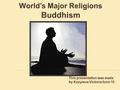 World's Major Religions Buddhism This presentation was made by Kozyreva Victoria form 10.