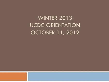 WINTER 2013 UCDC ORIENTATION OCTOBER 11, 2012. Virtual Advising Center  Important messages regarding UCDC will be sent to you via the Virtual Advising.
