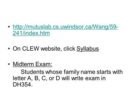 241/index.htmhttp://mutuslab.cs.uwindsor.ca/Wang/59- 241/index.htm On CLEW website, click Syllabus Midterm Exam: