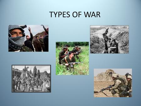 TYPES OF WAR. KEY TERMS Economic cause Economic effect Social cause Social effect Political cause Political effect Ideological cause Ideological effect.