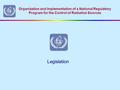 Organization and Implementation of a National Regulatory Program for the Control of Radiation Sources Legislation.