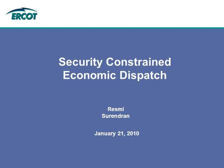 January 21, 2010 Security Constrained Economic Dispatch Resmi Surendran.